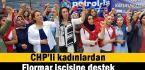 CHP'li kadınlardan Flormar işçisine destek