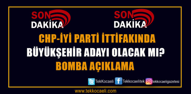 CHP-İYİ Parti İttifakının Adayı Olacak mı?