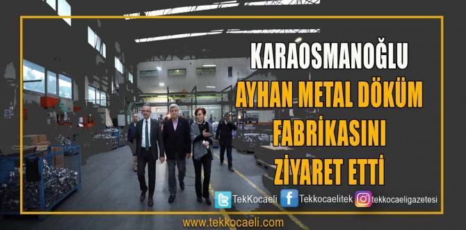 Ayhan Metal Döküm Fabrikasını Ziyaret Etti