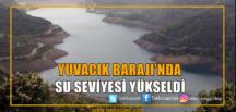 Yuvacık Barajı'nda Su Seviyesi Yükseldi