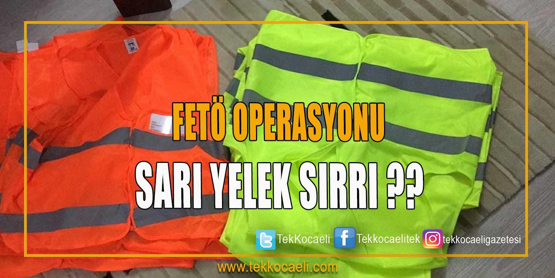 FETÖ Operasyonu! 'Sarı yelek' Detayı…