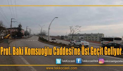 Prof. Baki Komsuoğlu Caddesi'ne üst geçit geliyor