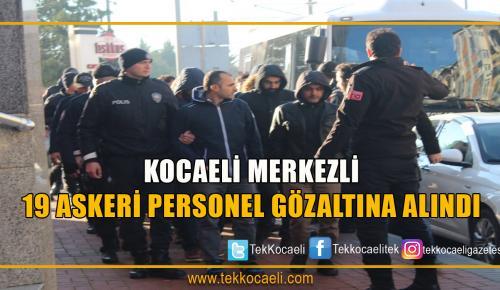 Kocaeli Merkezli 19 Askeri Personele Gözaltı