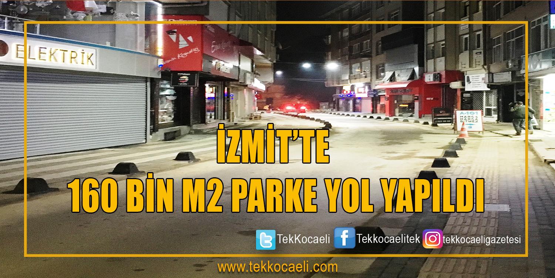 İZMİT'TE 160 BİN M2 PARKE YOL YAPILDI