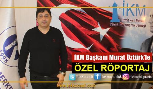 İKM Başkanı Murat Öztürk Dobra Dobra Konuştu
