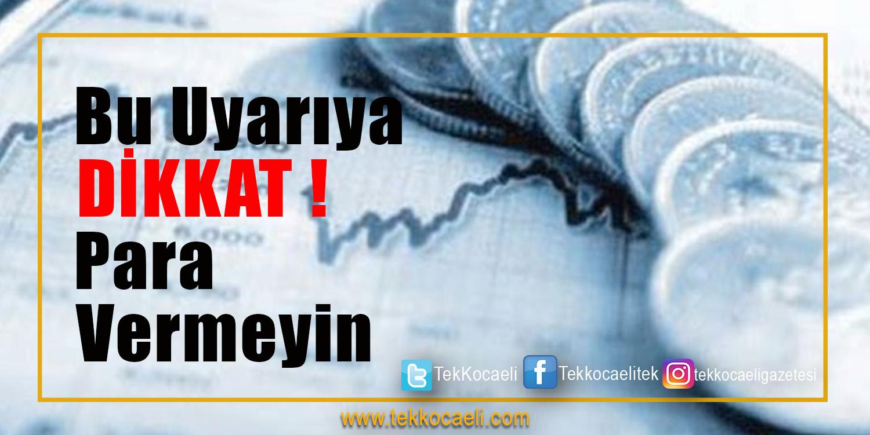 Uyarı Geldi; Para Vermeyin