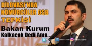 Bakan Kurum, Kömürcüler OSB Kalkacak Dedi Ama..