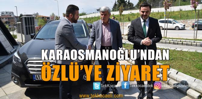 Karaosmanoğlu'ndan Başkan Özlü'ye Ziyaret