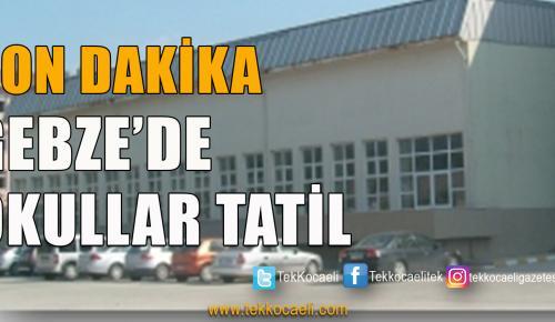 Gebze'de Okullar Tatil Edildi
