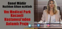VM Medical Park Kocaeli'den Kansersiz Yaşama Destek Projesi