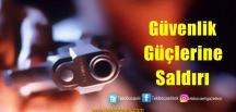 Güvenlik Güçlerine Silahlı Saldırı