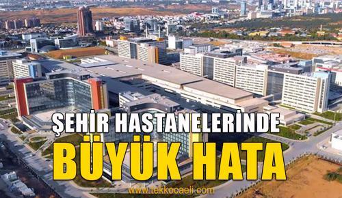 Şehir Hastaneleri Sözleşmesinde Büyük Hata