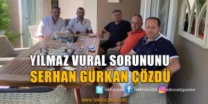 Serhan Gürkan, Yılmaz Vural'ı İkna Etti