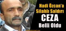 Hadi Özcan'a Silahlı Saldırıda Şüpheli Yakalandı