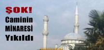 Caminin Minaresi Yıkıldı