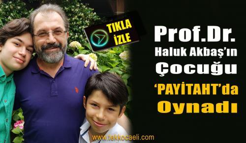 """Prof. Dr. Haluk Akbaş'ın Oğlu 'Payitaht Abdülhamid""""te Rol Aldı"""