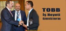 TOBB İş Heyeti'nin Özbekistan Temasları Verimli Geçti