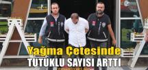 Yağma Çetesinde Tutuklu Sayısı Arttı