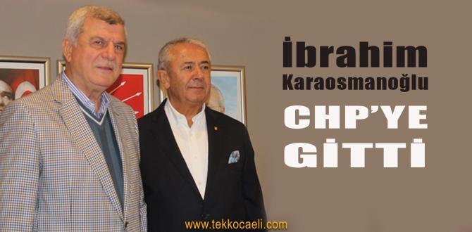 İbrahim Karaosmanoğlu CHP'ye Gitti
