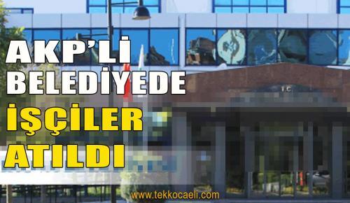 AKP'li Belediye Başkanı İşçileri Attı