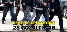Dev FETÖ Operasyonu; 28 Gözaltı Var