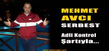 Mehmet Avcı Serbest Bırakıldı