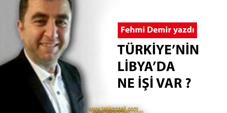 Türkiye'nin Libya'da Ne İşi Var?