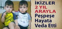 İkiz Çocuklar 2 Yıl Arayla Hayata Veda Etti