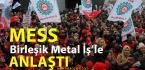 Birleşik Metal İş'le de Anlaşma Sağlandı