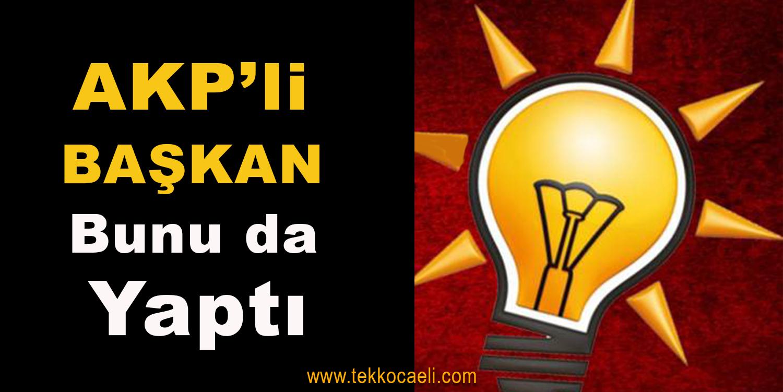 AKP'li Başkan Bunu da Yapıyor