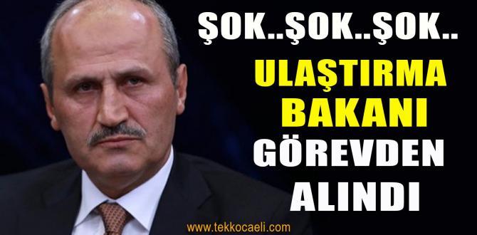 Son Dakika! Ulaştırma Bakanı Görevden Alındı