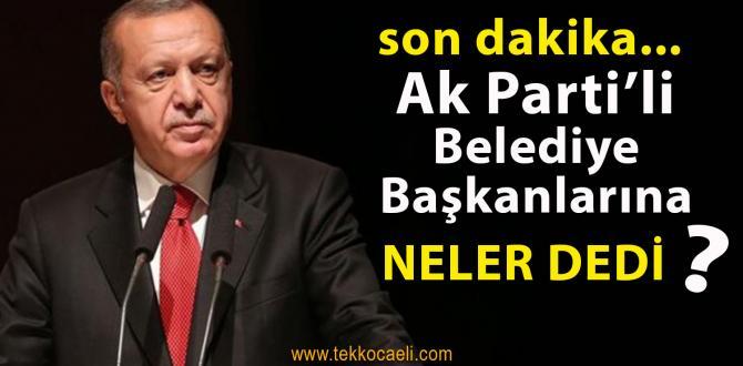 Cumhurbaşkanı Erdoğan AKP'li Belediye Başkanlarına Seslendi
