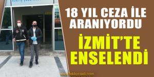 18 Yıl Hapis Cezası ile Aranan Şahıs Enselendi
