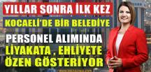 İzmit Belediyesi, Personel Alımında Liyakat ve Ehliyete Özen Gösteriyor
