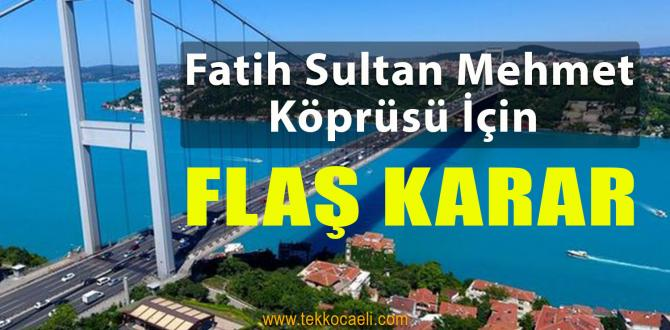 Fatih Sultan Mehmet Köprüsü İçin Flaş Karar