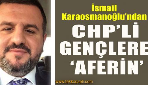 Karaosmanoğlu, CHP'li Gençlere Aferin Dedi
