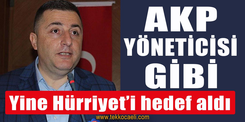 AKP Yöneticisi Gibi, Yine Hürriyet'i Hedef Aldı