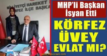 MHP'li Başkan İsyan Etti; Körfez Üvey Evlat mı?