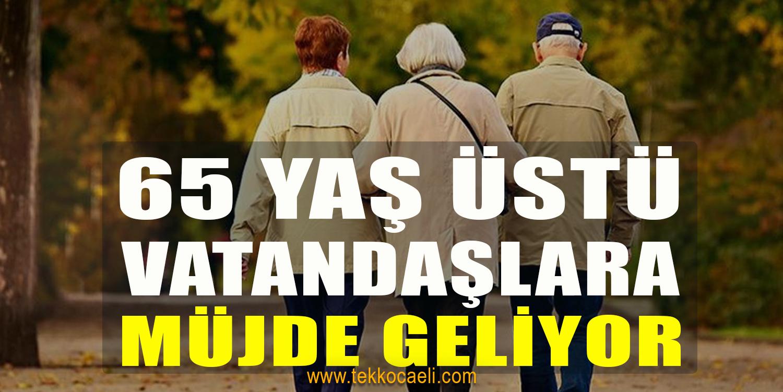 65 Yaş Üstü Vatandaşlara Müjde mi Geliyor?