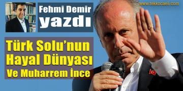 Türk Solu'nun Hayal Dünyası ve Muharrem İnce